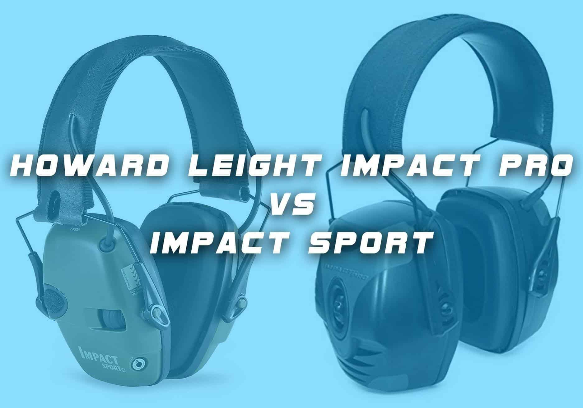 Howard Leight Impact Pro VS Impact Sport