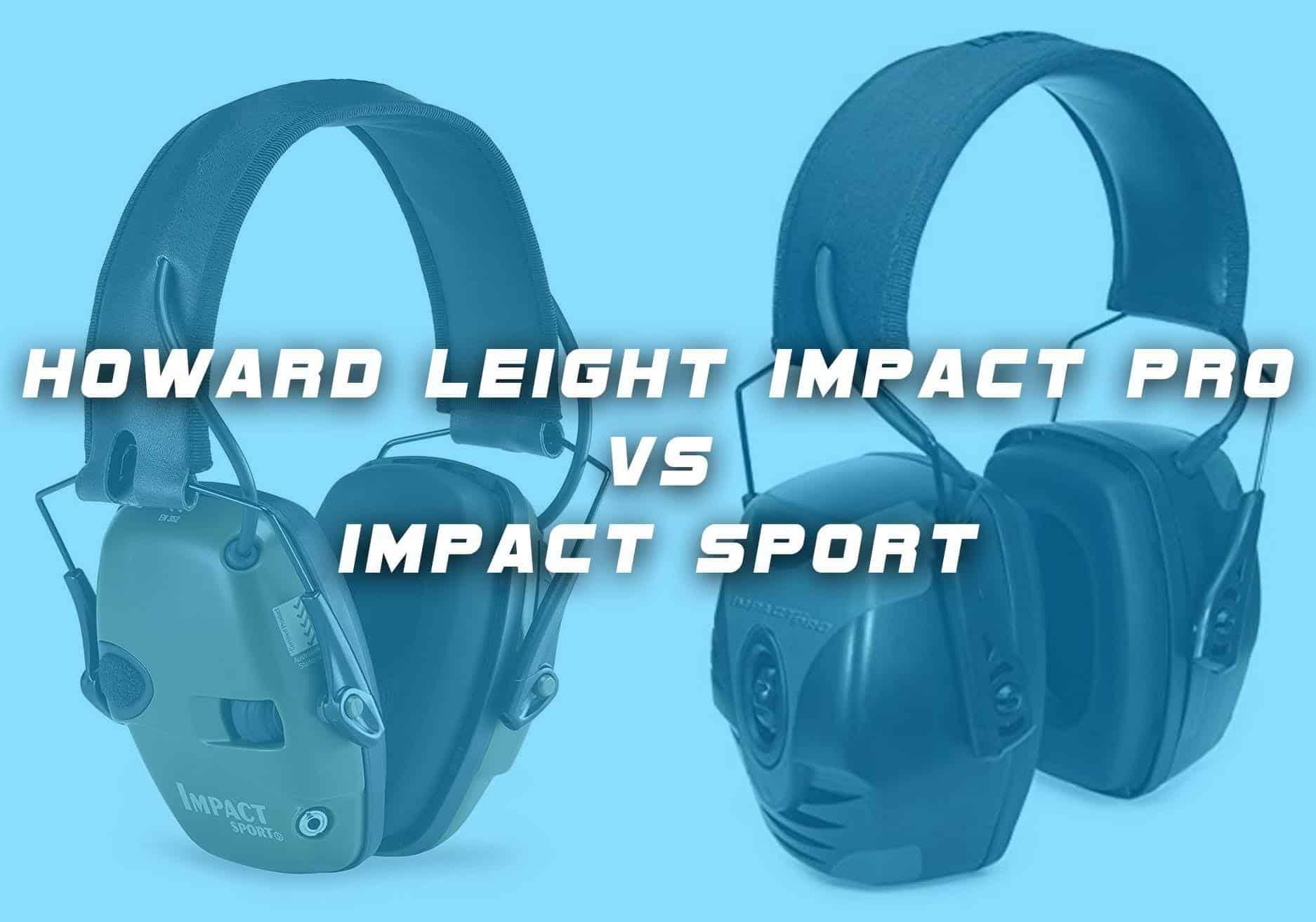 Howard Leight Impact Pro VS Impact Sport