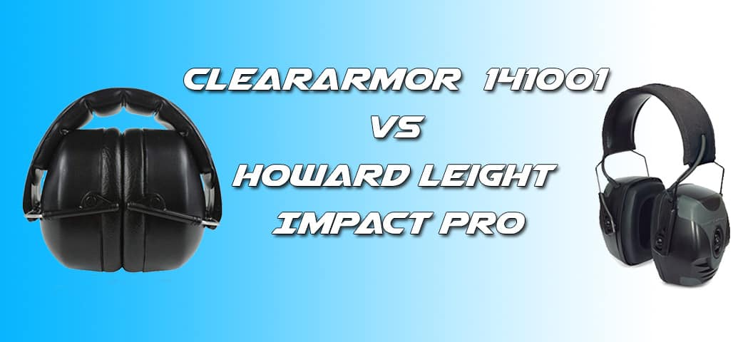 ClearArmor 141001 vs Howard Leight Impact Pro