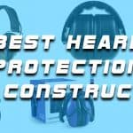 Best Hearing Protection for Construction