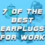 Best Earplugs for Work