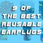 Best Reusable Earplugs