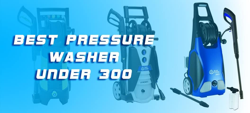 Pressure Washer Under 300