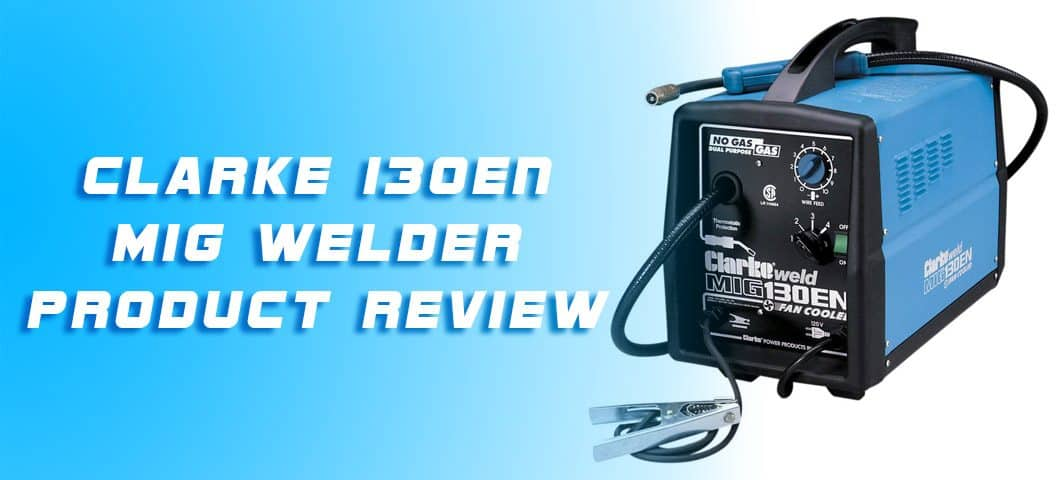Clarke 130EN MIG Welder Product Review