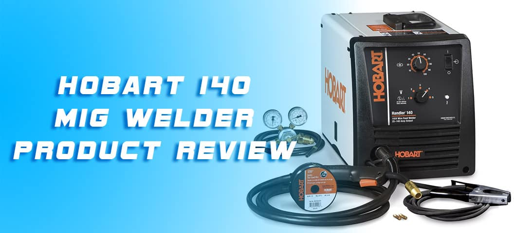 Hobart 140 MIG Welder Product Review – Emergency Water