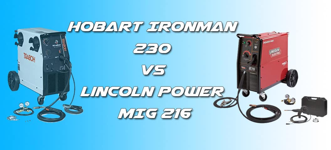 Ironman 230 VS Lincoln Power MIG 216