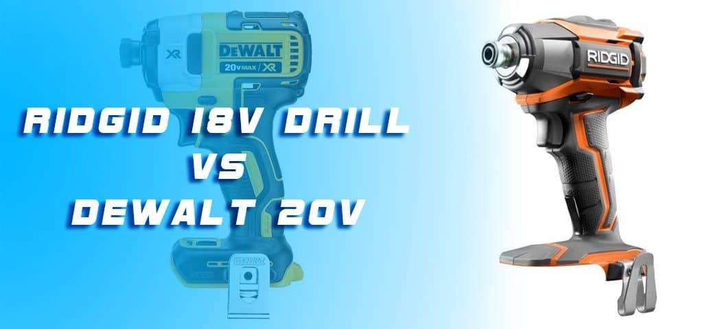 Ridgid 18v Drill vs Dewalt 20v