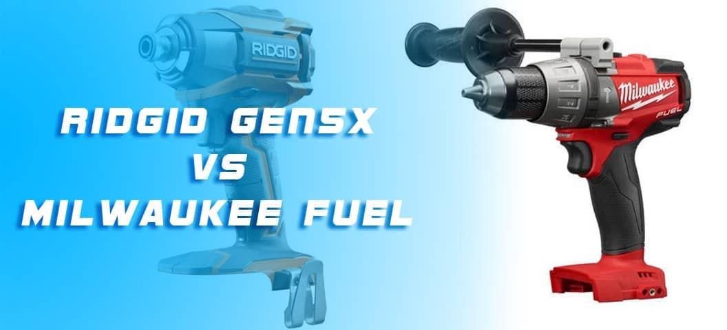 Ridgid Gen5x vs Milwaukee Fuel