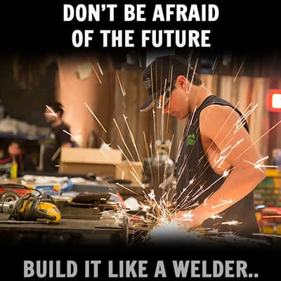 Build the future like a welder