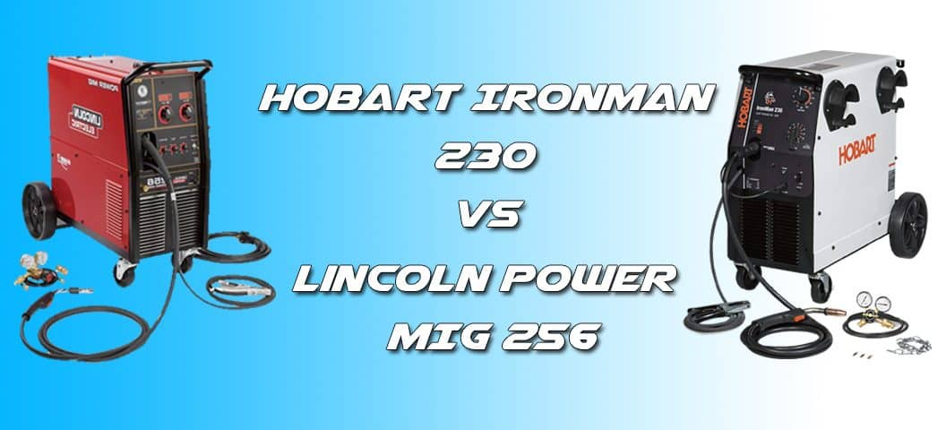 Hobart Ironman 230 vs LIncoln Power Mig 256