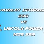 Hobart Ironman 230 vs LIncoln Power Mig 256