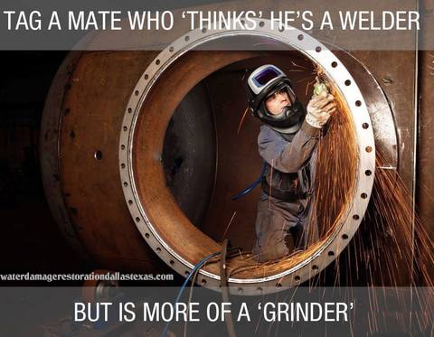 A welder who think he is a welder, but is a grinder