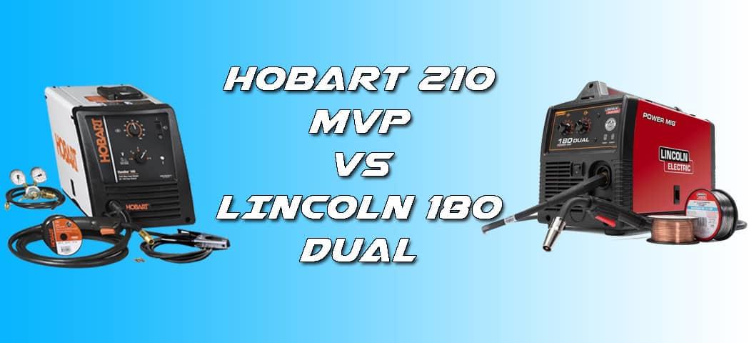 Hobart 210 mvp VS Lincoln 180 Dual