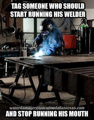 Stop your mouth and start welding