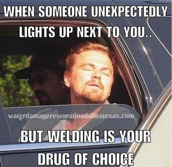 Welding is like a drug