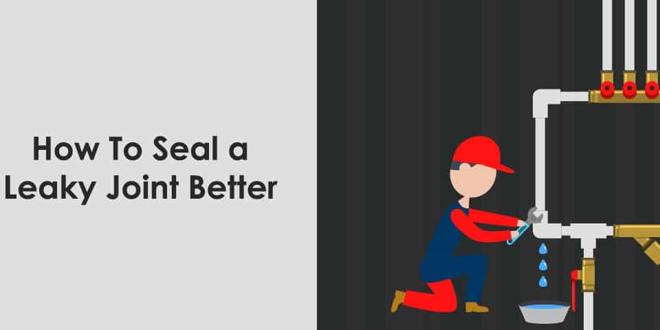 How To Seal a Leaky Joint Better