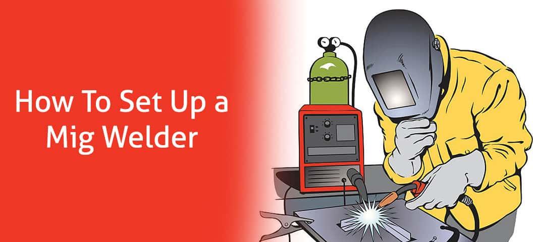 How to setup a MIG Welder