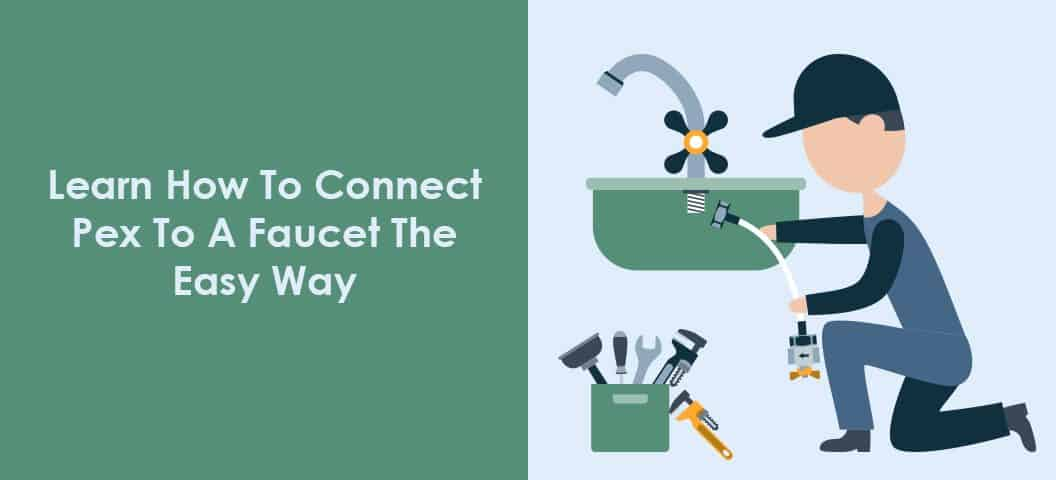 Learn How To Connect Pex To A Faucet The Easy Way