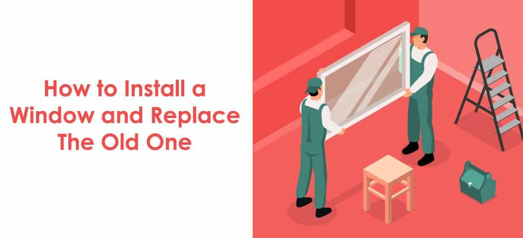 How to Install a Window and Replace The Old One